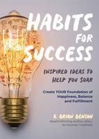 Habits for Success - G. Brian Benson
