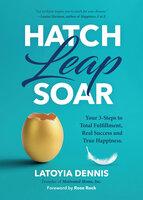Hatch, Leap, Soar - Latoyia Dennis