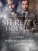 Sprawy Sherlocka Holmesa - Arthur Conan Doyle