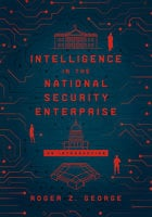 Intelligence in the National Security Enterprise - Roger Z. George