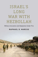 Israel's Long War with Hezbollah - Raphael D. Marcus