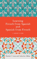 Learning French from Spanish and Spanish from French - Patricia V. Lunn, Anita Jon Alkhas