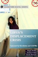 Libya's Displacement Crisis - Megan Bradley, Ibrahim Fraihat, Houda Mzioudet