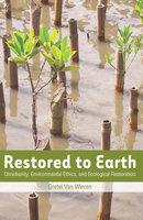 Restored to Earth - Gretel van Van Wieren
