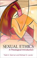 Sexual Ethics - Todd A. Salzman, Michael G. Lawler