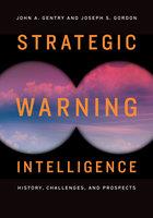 Strategic Warning Intelligence - John A. Gentry, Joseph S. Gordon