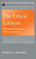 The Ethical Lobbyist - Thomas T. Holyoke