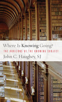 Where Is Knowing Going? - John C. Haughey