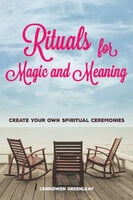 Rituals for Magic and Meaning - Cerridwen Greenleaf