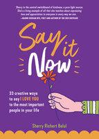 Say It Now - Sherry Richert Belul