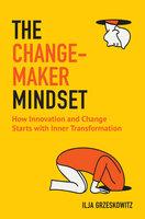 The Changemaker Mindset - Ilja Grzeskowitz