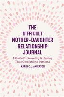 The Difficult Mother-Daughter Relationship Journal - Karen C.L. Anderson