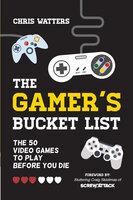 The Gamer's Bucket List - Chris Watters