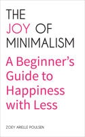 The Joy of Minimalism - Zoey Arielle Poulsen