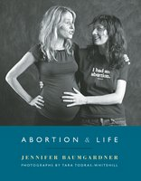 Abortion & Life - Jennifer Baumgardner