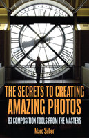 The Secrets to Creating Amazing Photos - Marc Silber