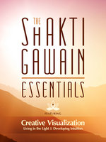 The Shakti Gawain Essentials - Shakti Gawain