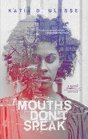 Mouths Don't Speak - Katia D. Ulysse