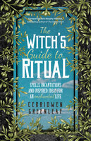 The Witch's Guide to Ritual - Cerridwen Greenleaf