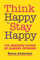 Think Happy to Stay Happy - Becca Anderson
