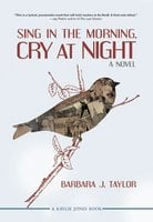Sing in the Morning, Cry at Night - Barbara J. Taylor