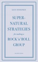 Supernatural Strategies for Making a Rock 'n' Roll Group - Ian F. Svenonius