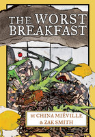 The Worst Breakfast - China Miéville, Zak Smith