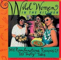 Wild Women in the Kitchen - Lynette Rohrer Shirk, Nicole Alper