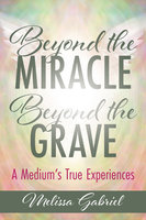Beyond the Miracle, Beyond the Grave - Melissa Gabriel
