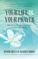 Your Life is Your Prayer - BJ Gallagher, Sam Beasley