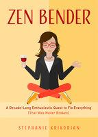 Zen Bender - Stephanie Krikorian
