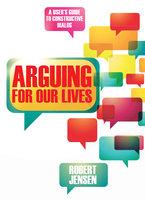 Arguing for Our Lives - Robert Jensen