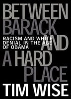 Between Barack and a Hard Place - Tim Wise