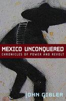 Mexico Unconquered - John Gibler