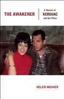 The Awakener: A Memoir of Kerouac and the Fifties - Helen Weaver