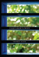 The Torturer's Wife - Thomas Glave