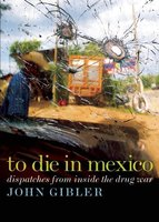 To Die in Mexico - John Gibler