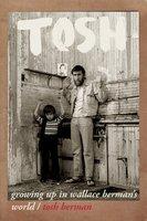 Tosh: Growing Up in Wallace Berman's World - Tosh Berman