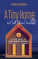 A Tiny Home to Call Your Own - Patricia Foreman