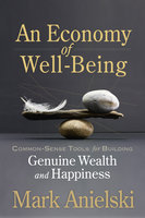 An Economy of Well-Being - Mark Anielski