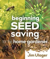 Beginning Seed Saving for the Home Gardener - James Ulager