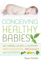 Conceiving Healthy Babies - Dawn Combs