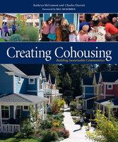 Creating Cohousing - Charles Durrett, Kathryn McCamant