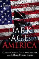 Dark Age America - John Michael Greer