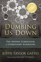 Dumbing Us Down (25th Anniversary Edition) - John Taylor Gatto