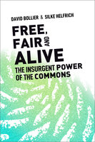 Free, Fair, and Alive - David Bollier, Silke Helfrich