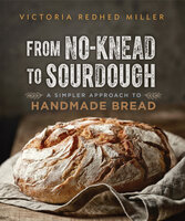 From No-Knead to Sourdough - Victoria Redhed Miller