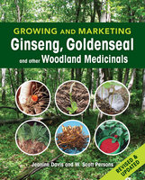 Growing and Marketing Ginseng, Goldenseal and other Woodland Medicinals - Jeanine Davis, W. Scott Persons