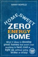 Home Sweet Zero Energy Home - Barry Rehfeld