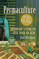 Permaculture for the Rest of Us - Jenni Blackmore
